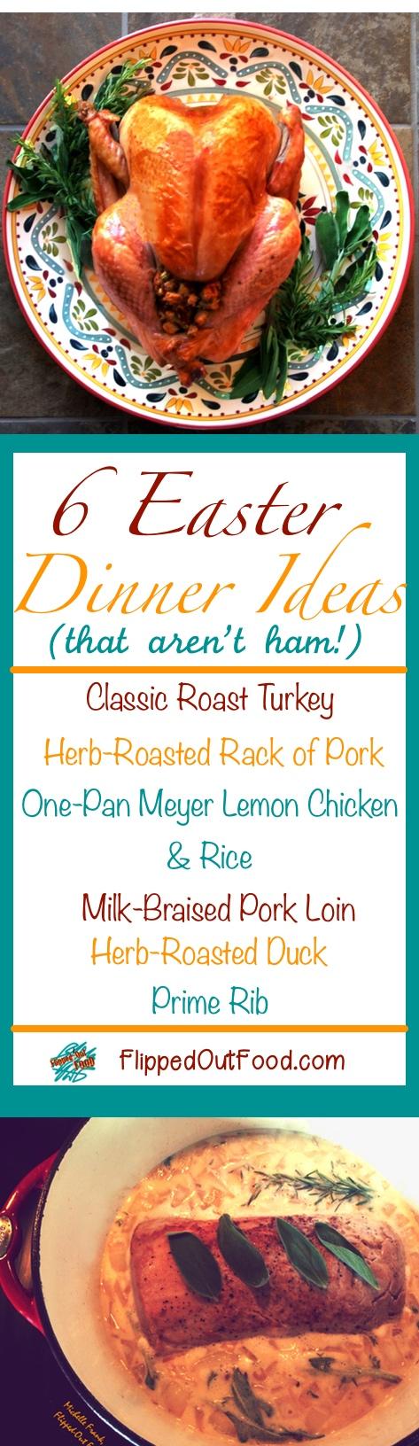 4 easy—yet awe inspiring—Easter dinner ideas that don't involve ham. Milk-Braised Pork Loin, Meyer Lemon Chicken, Herb-Roasted Duck & Herb-Roasted Rack of Pork.