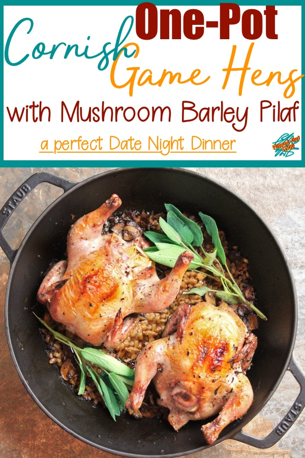One-Pot Cornish Game Hens with Mushroom Barley Pilaf: luscious, herb-roasted Cornish Game Hens are cooked in the same pot as a delicious, double-mushroom barley pilaf for an easy, unusual, restaurant-quality Date Night dinner. It's also a perfect Thanksgiving or Christmas Dinner for 2! #datenight #romanticfood #cornishgamehensrecipe #roastedcornishgamehen #thanksgivingdinnerfortwo #flippedoutfood #holidaydinner #specialmeal