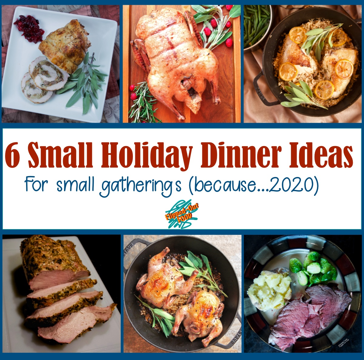 6 Small Holiday Dinner Ideas, clockwise from top left: Turkey Roulade with Sausage Stuffing, Herbed Roast Duck, One-Pot Meyer Lemon Chicken and Rice, Date-Night Prime Rib, One-Pot Cornish Game Hens with Mushroom Barley Pilaf, Herb-Roasted Rack of Pork.