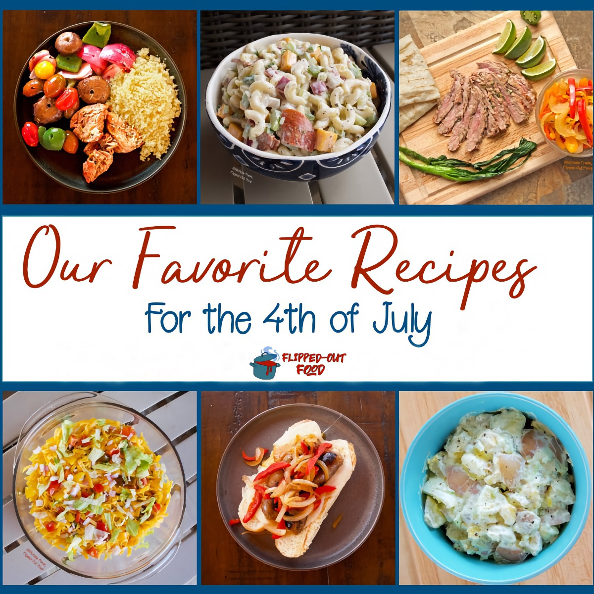 Favorite Fourth of July Recipes collage, showing (clockwise from top left): Creamy Pasta Salad, Italian Sausage Sandwiches with Pepper-Onion Foil Packs, Feisty Chile con Queso Dip, and Pico de Gallo.